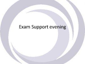 Exam Support evening Aims Provide uptodate GCSE exam