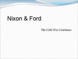 Nixon Ford The Cold War Continues Nixon Context