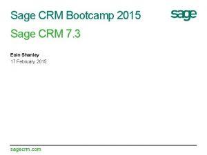 Sage CRM Bootcamp 2015 Sage CRM 7 3