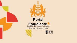Portal Estudiante Cartilla de uso estudiante Proceso Prematricula