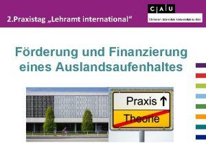 2 Praxistag Lehramt international Frderung und Finanzierung eines