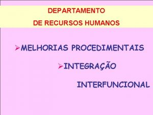 DEPARTAMENTO DE RECURSOS HUMANOS MELHORIAS PROCEDIMENTAIS INTEGRAO INTERFUNCIONAL