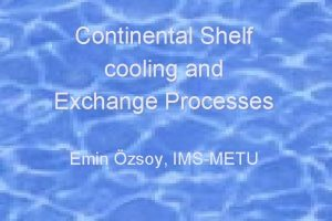Continental Shelf cooling and Exchange Processes Emin zsoy