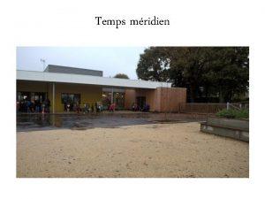 Temps mridien Lquipe danimation Lquipe danimation Nathalie Gouabault