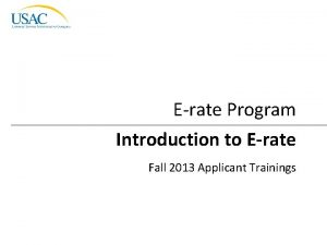 Erate Program Introduction to Erate Fall 2013 Applicant