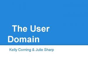 The User Domain Kelly Corning Julie Sharp User