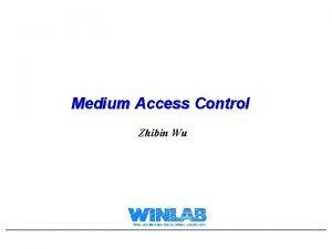 Medium Access Control Zhibin Wu Lecture Overview l