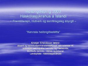 Heilbrigising 2003 Hsklasjkrahs slandi Framtarsn hlutverk og samflagsleg
