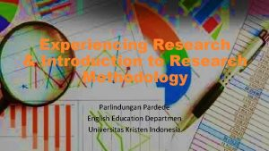 Experiencing Research Introduction to Research Methodology Parlindungan Pardede