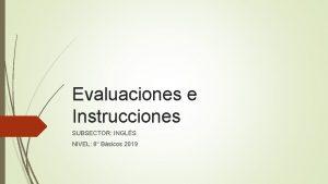 Evaluaciones e Instrucciones SUBSECTOR INGLS NIVEL 8 Bsicos