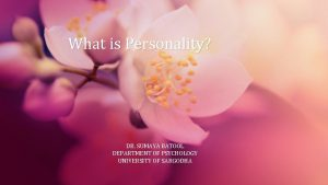What is Personality DR SUMAYA BATOOL DEPARTMENT OF