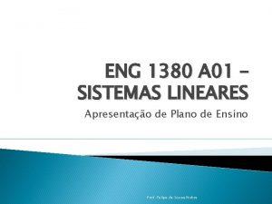 ENG 1380 A 01 SISTEMAS LINEARES Apresentao de