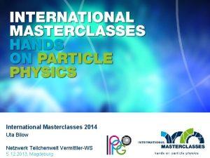 International Masterclasses 2014 Uta Bilow Netzwerk Teilchenwelt VermittlerWS