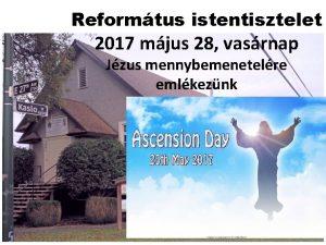 Reformtus istentisztelet 2017 mjus 28 vasrnap Jzus mennybemenetelre