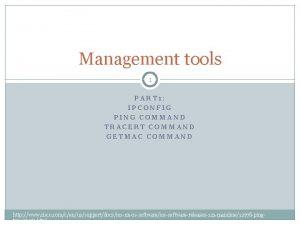Management tools 1 PART 1 IPCONFIG PING COMMAND