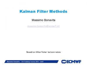 Kalman Filter Methods Massimo Bonavita massimo bonavitaecmwf int