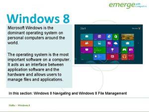 Windows 8 Microsoft Windows is the dominant operating