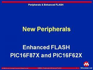 Peripherals Enhanced FLASH New Peripherals Enhanced FLASH PIC
