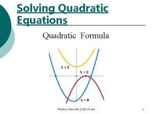 Solving Quadratic Equations Quadratic Formula Medina Revised 22614