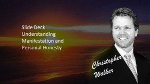 Slide Deck Understanding Manifestation and Personal Honesty Manifestation