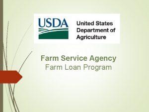 Farm Service Agency Farm Loan Program We want