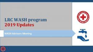 LRC WASH program 2019 Updates WASH Advisors Meeting