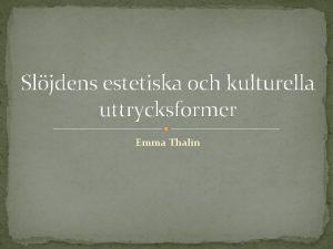 Sljdens estetiska och kulturella uttrycksformer Emma Thalin Analys