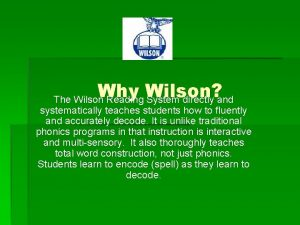 Why Wilson The Wilson Reading System directly and