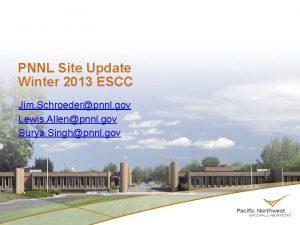 PNNL Site Update Winter 2013 ESCC Jim Schroederpnnl