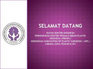 SELAMAT DATANG IKATAN DOKTER INDONESIA PERHIMPUNAN DOKTER SPESIALIS