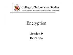 Encryption Session 9 INST 346 Simple encryption scheme