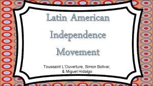 Latin American Independence Movement Toussaint LOuverture Simon Bolivar