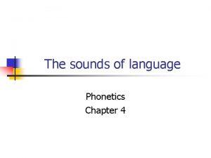 The sounds of language Phonetics Chapter 4 Phonetics