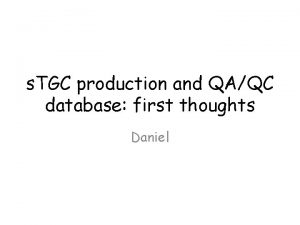 s TGC production and QAQC database first thoughts