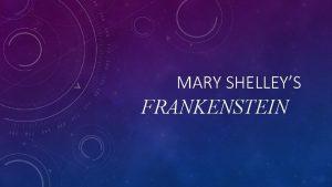 MARY SHELLEYS FRANKENSTEIN MARY SHELLEYS BACKGROUND INFORMATION Born