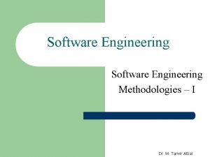 Software Engineering Methodologies I Dr M Tanvir Afzal