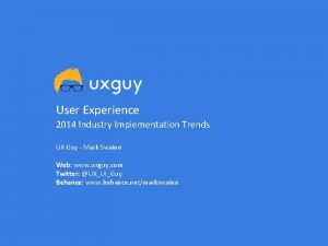 User Experience 2014 Industry Implementation Trends UX Guy