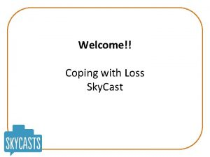 Welcome Coping with Loss Sky Cast Coping with