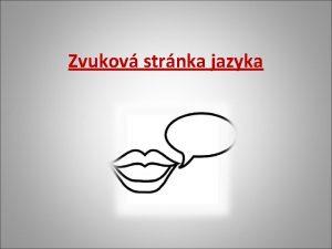 Zvukov strnka jazyka HLSKOSLOV Studuje zvukovou strnku jazyka