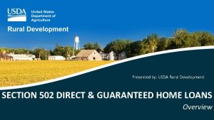 Presented by USDA Rural Development SECTION 502 DIRECT