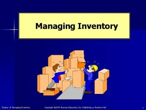 Managing Inventory Chapter 18 Managing Inventory Copyright 2009