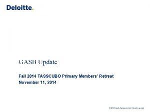 GASB Update Fall 2014 TASSCUBO Primary Members Retreat