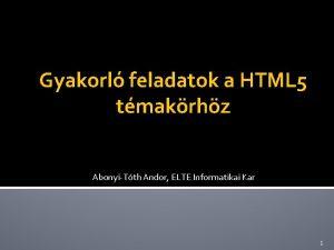 Gyakorl feladatok a HTML 5 tmakrhz AbonyiTth Andor