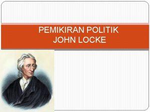PEMIKIRAN POLITIK JOHN LOCKE Lintasan Kehidupan Locke dilahirkan