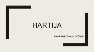 HARTIJA PROF SNEANA VUKIEVI Hartija Hartija je proizvod