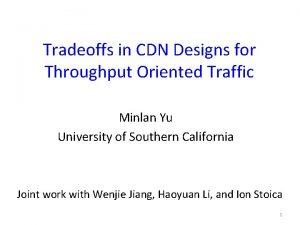Tradeoffs in CDN Designs for Throughput Oriented Traffic