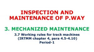 INSPECTION AND MAINTENANCE OF P WAY 3 MECHANIZED