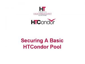 Securing A Basic HTCondor Pool Basic Concepts You