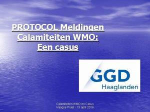 PROTOCOL Meldingen Calamiteiten WMO Een casus Calamiteiten WMO