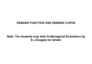 DEMAND FUNCTION AND DEMAND CURVE Note The students